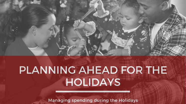 Plan Ahead for the Holidays – Managing Spending for the Holidays