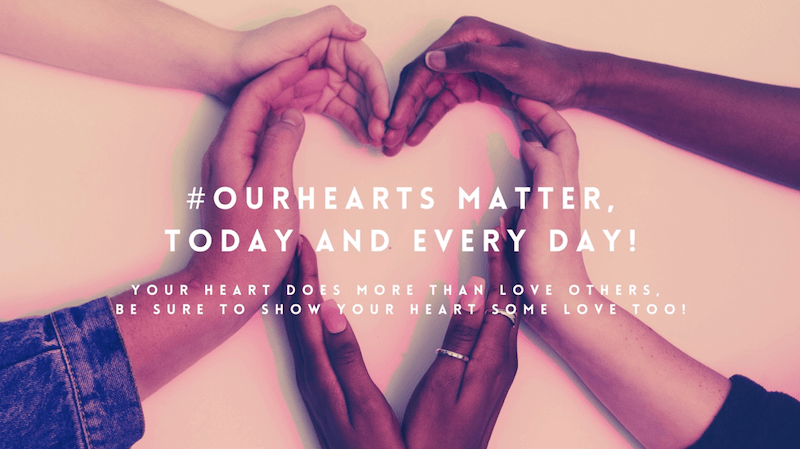 #OurHearts Matter Today, and Every Day!