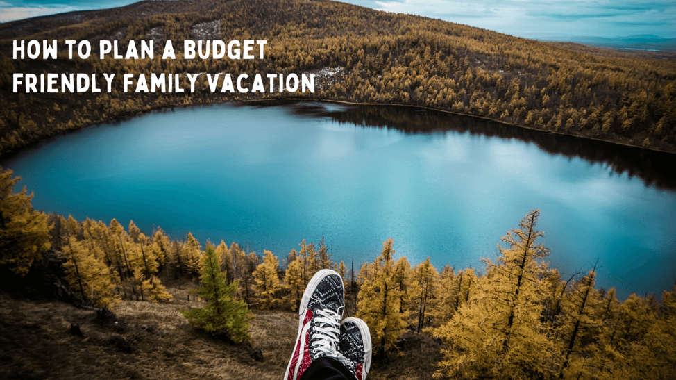 How To Plan A Budget Friendly Family Vacation